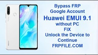 Bypass FRP Google Account Huawei Emui 9 1 without PC method