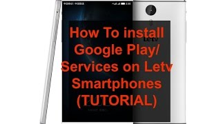 How To Install Google Play Services on ALL LeEco (Letv) Smartphones